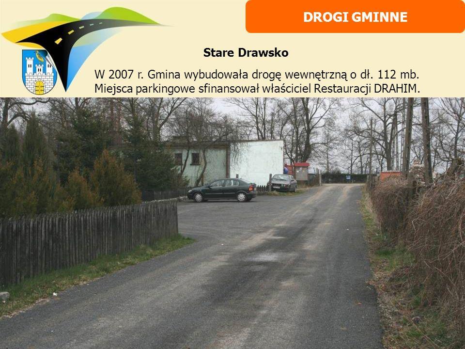 W 2007 r. Gmina wybudowała drogę wewnętrzną o dł. 112 mb. Miejsca parkingowe sfinansował właściciel Restauracji DRAHIM. DROGI GMINNE Stare Drawsko