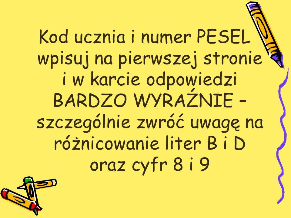 Kod ucznia i numer PESEL wpisuj na pierwszej stronie i w karcie odpowiedzi BARDZO WYRAŹNIE – szczególnie zwróć uwagę na różnicowanie liter B i D oraz cyfr 8 i 9