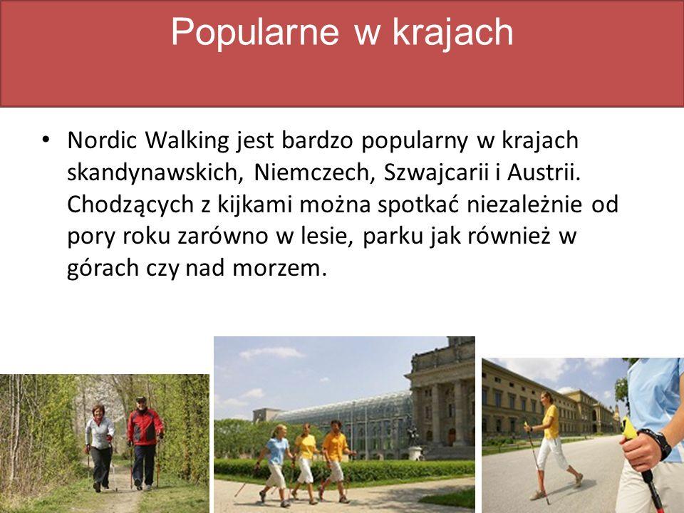 Popularne w krajach Nordic Walking jest bardzo popularny w krajach skandynawskich, Niemczech, Szwajcarii i Austrii.