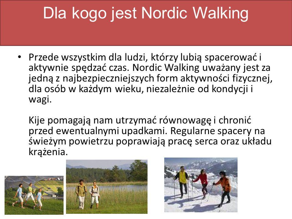 Dla kogo jest Nordic Walking Przede wszystkim dla ludzi, którzy lubią spacerować i aktywnie spędzać czas.