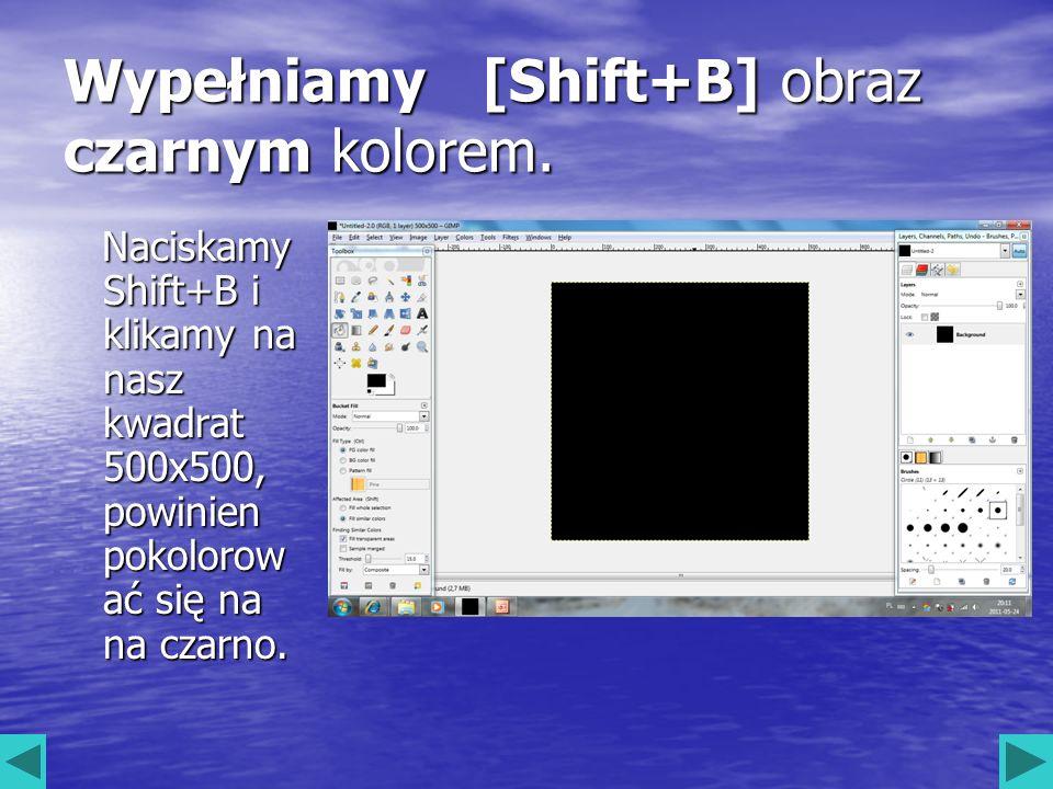 Wypełniamy [Shift+B] obraz czarnym kolorem. Naciskamy Shift+B i klikamy na nasz kwadrat 500x500, powinien pokolorow ać się na na czarno. Naciskamy Shi