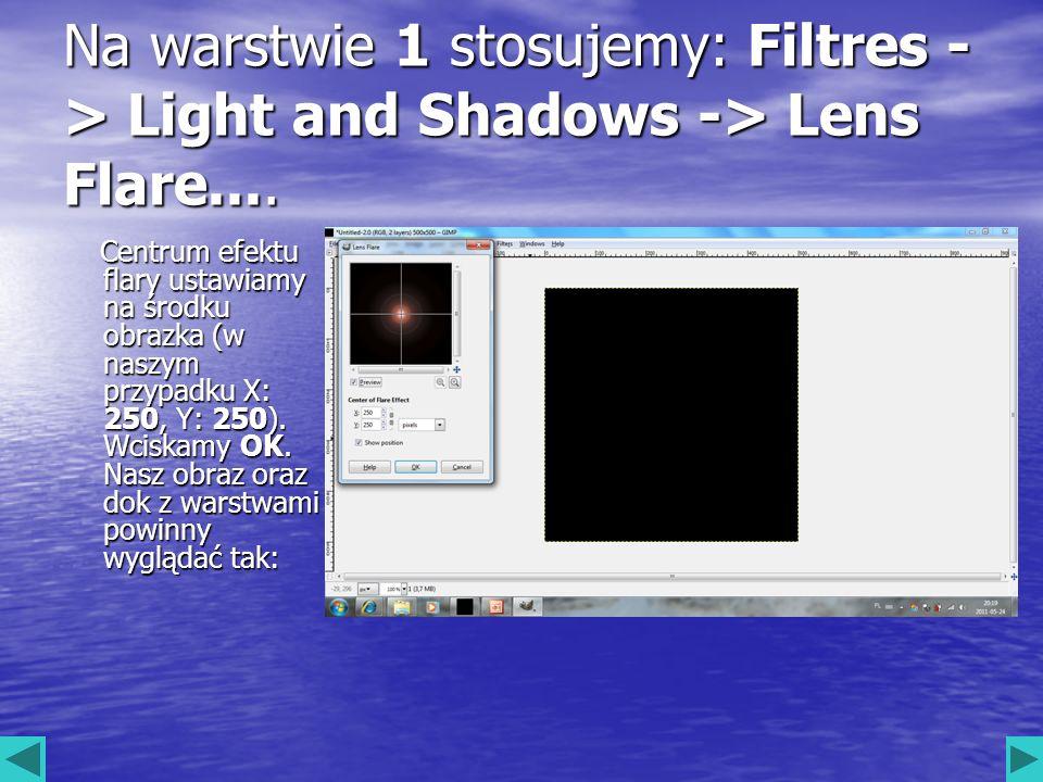 Na warstwie 1 stosujemy: Filtres - > Light and Shadows -> Lens Flare.... Centrum efektu flary ustawiamy na środku obrazka (w naszym przypadku X: 250,