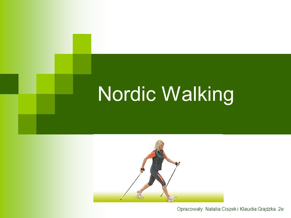 Nordic Walking Opracowały: Natalia Ciszek i Klaudia Grądzka 2e