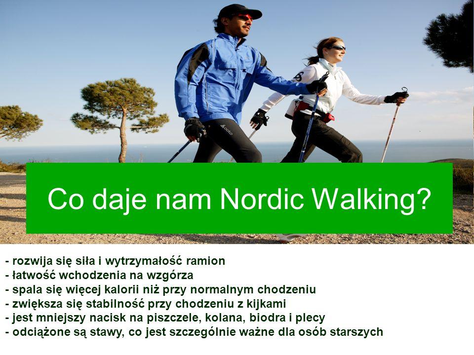 Co daje nam Nordic Walking? - rozwija się siła i wytrzymałość ramion - łatwość wchodzenia na wzgórza - spala się więcej kalorii niż przy normalnym cho