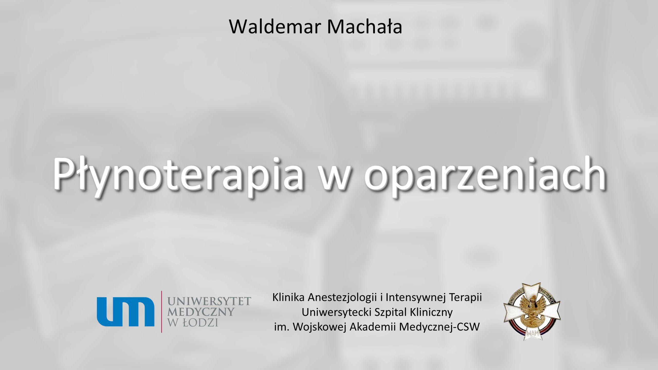 Waldemar Machała Płynoterapia w oparzeniach Klinika Anestezjologii i Intensywnej Terapii Uniwersytecki Szpital Kliniczny im. Wojskowej Akademii Medycz