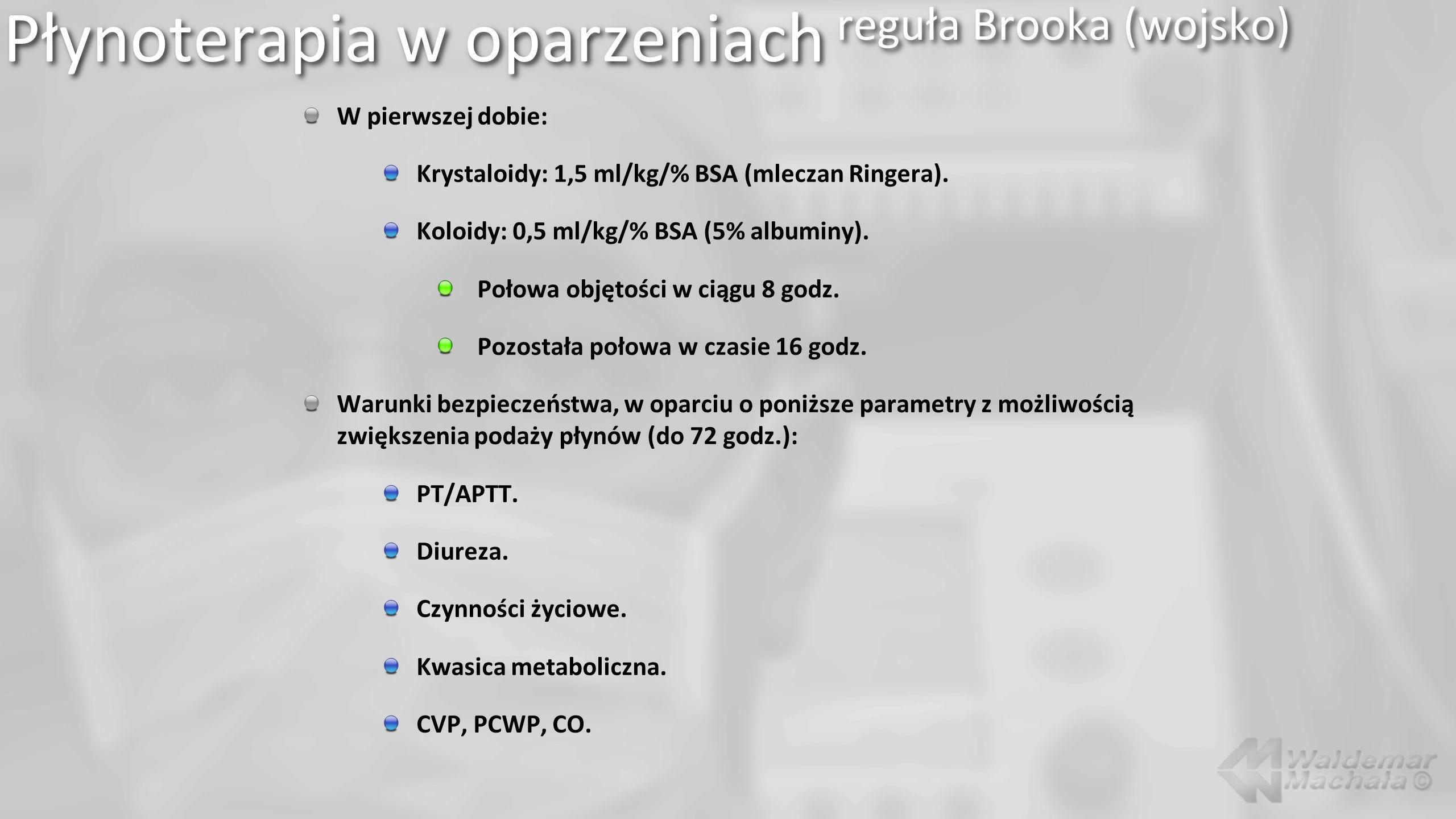 W pierwszej dobie: Krystaloidy: 1,5 ml/kg/% BSA (mleczan Ringera). Koloidy: 0,5 ml/kg/% BSA (5% albuminy). Połowa objętości w ciągu 8 godz. Pozostała