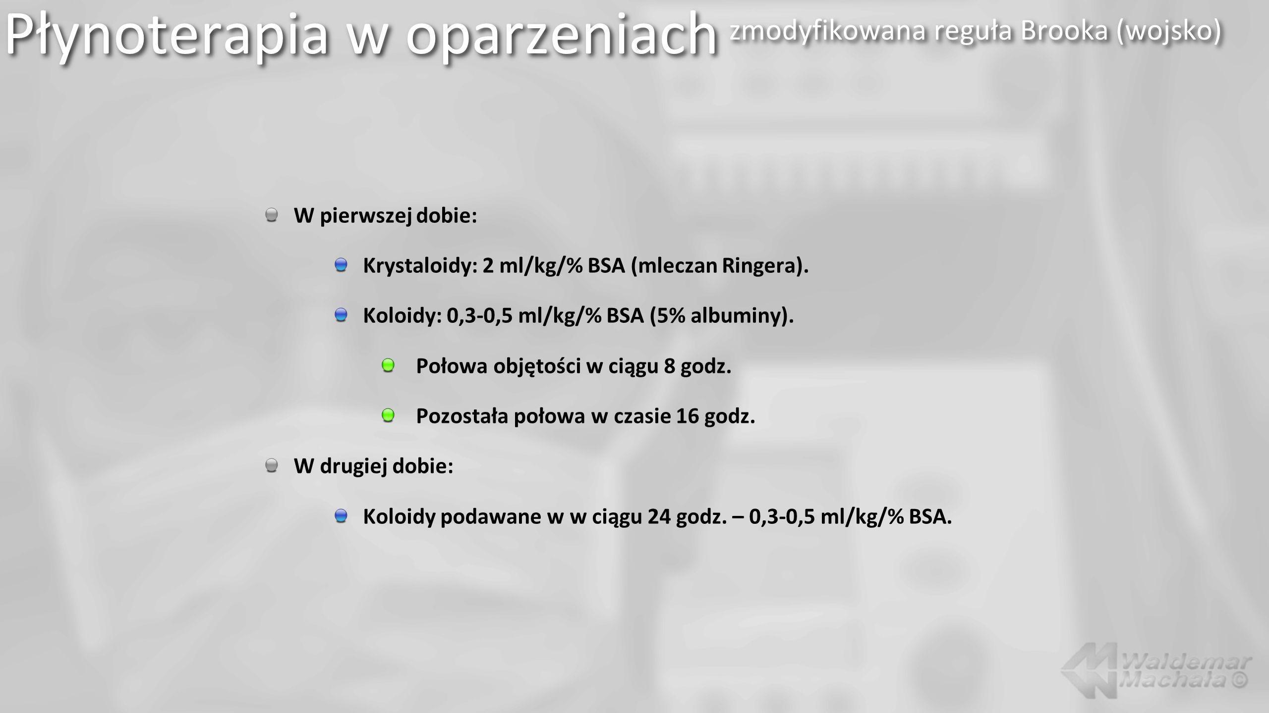 W pierwszej dobie: Krystaloidy: 2 ml/kg/% BSA (mleczan Ringera).