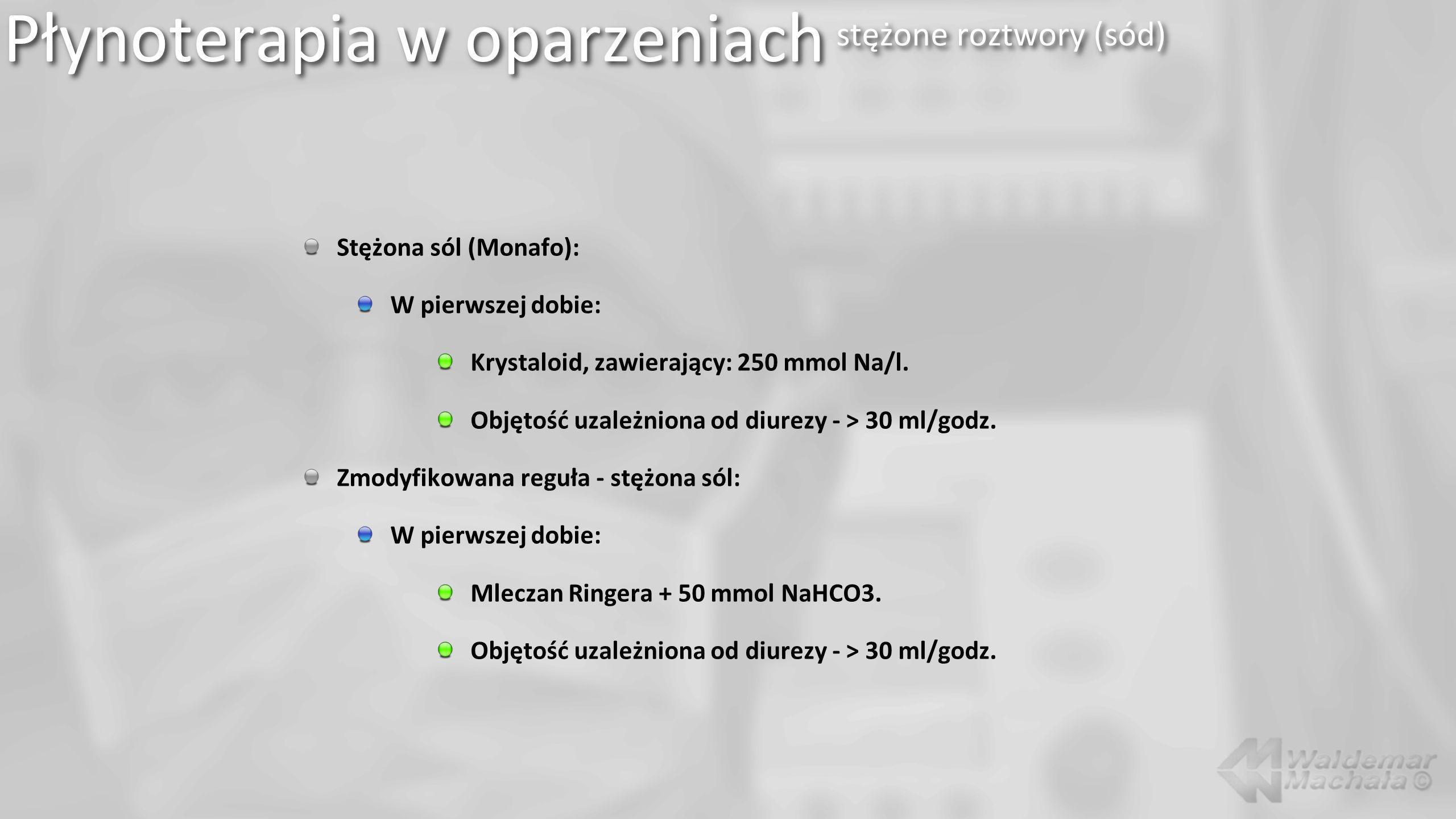 Stężona sól (Monafo): W pierwszej dobie: Krystaloid, zawierający: 250 mmol Na/l. Objętość uzależniona od diurezy - > 30 ml/godz. Zmodyfikowana reguła