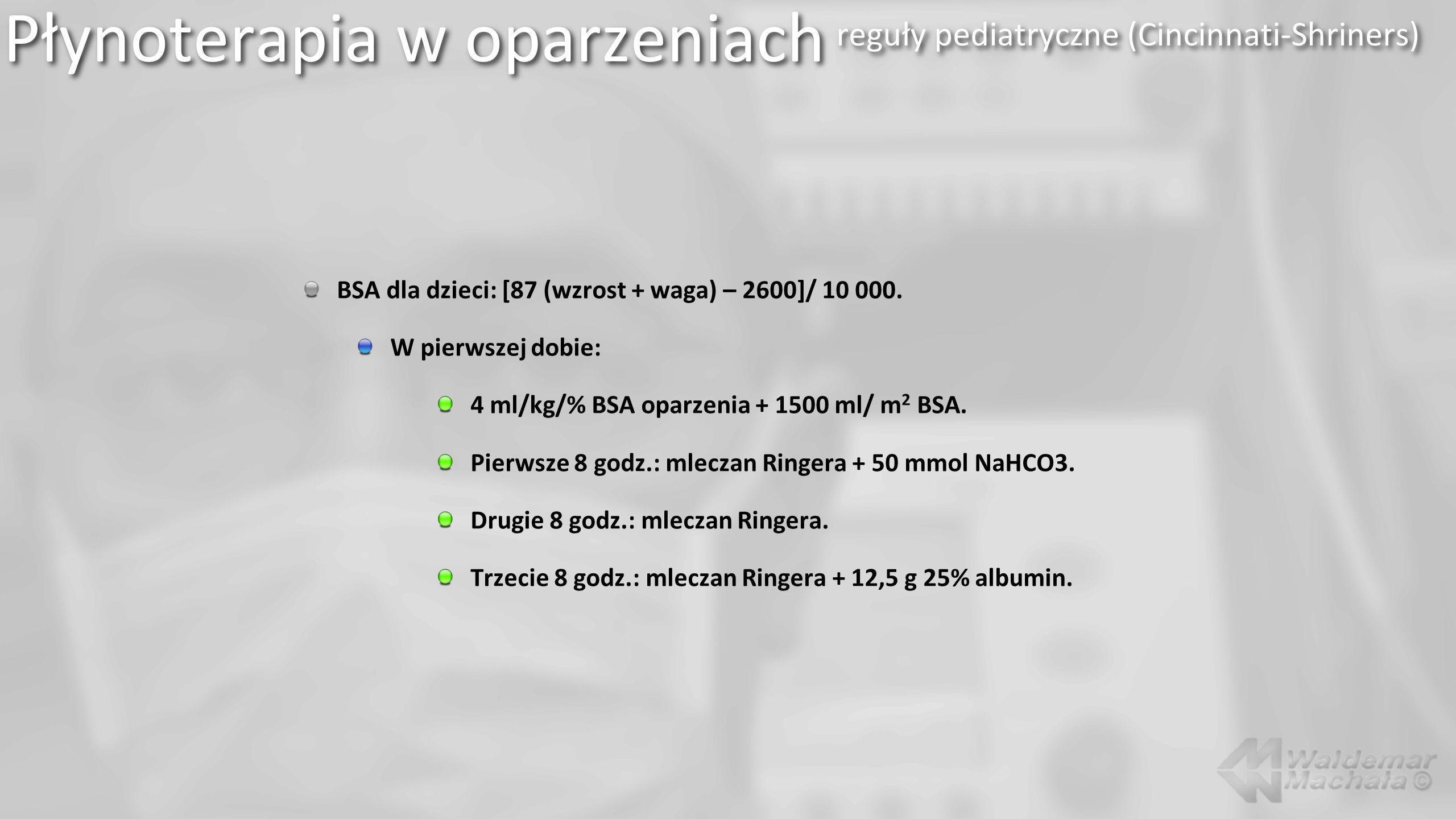 BSA dla dzieci: [87 (wzrost + waga) – 2600]/ 10 000. W pierwszej dobie: 4 ml/kg/% BSA oparzenia + 1500 ml/ m 2 BSA. Pierwsze 8 godz.: mleczan Ringera