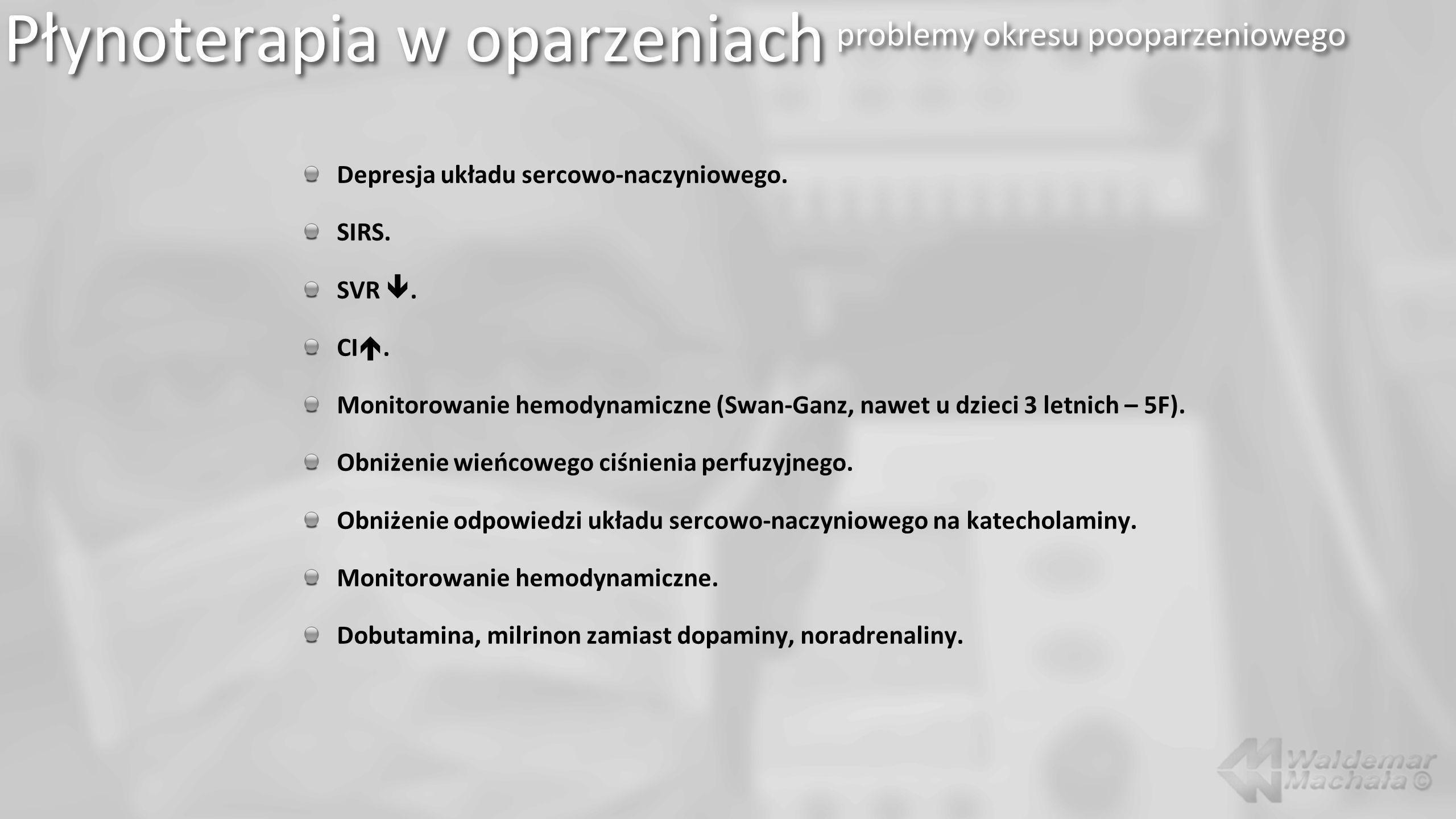 Depresja układu sercowo-naczyniowego. SIRS. SVR. CI. Monitorowanie hemodynamiczne (Swan-Ganz, nawet u dzieci 3 letnich – 5F). Obniżenie wieńcowego ciś