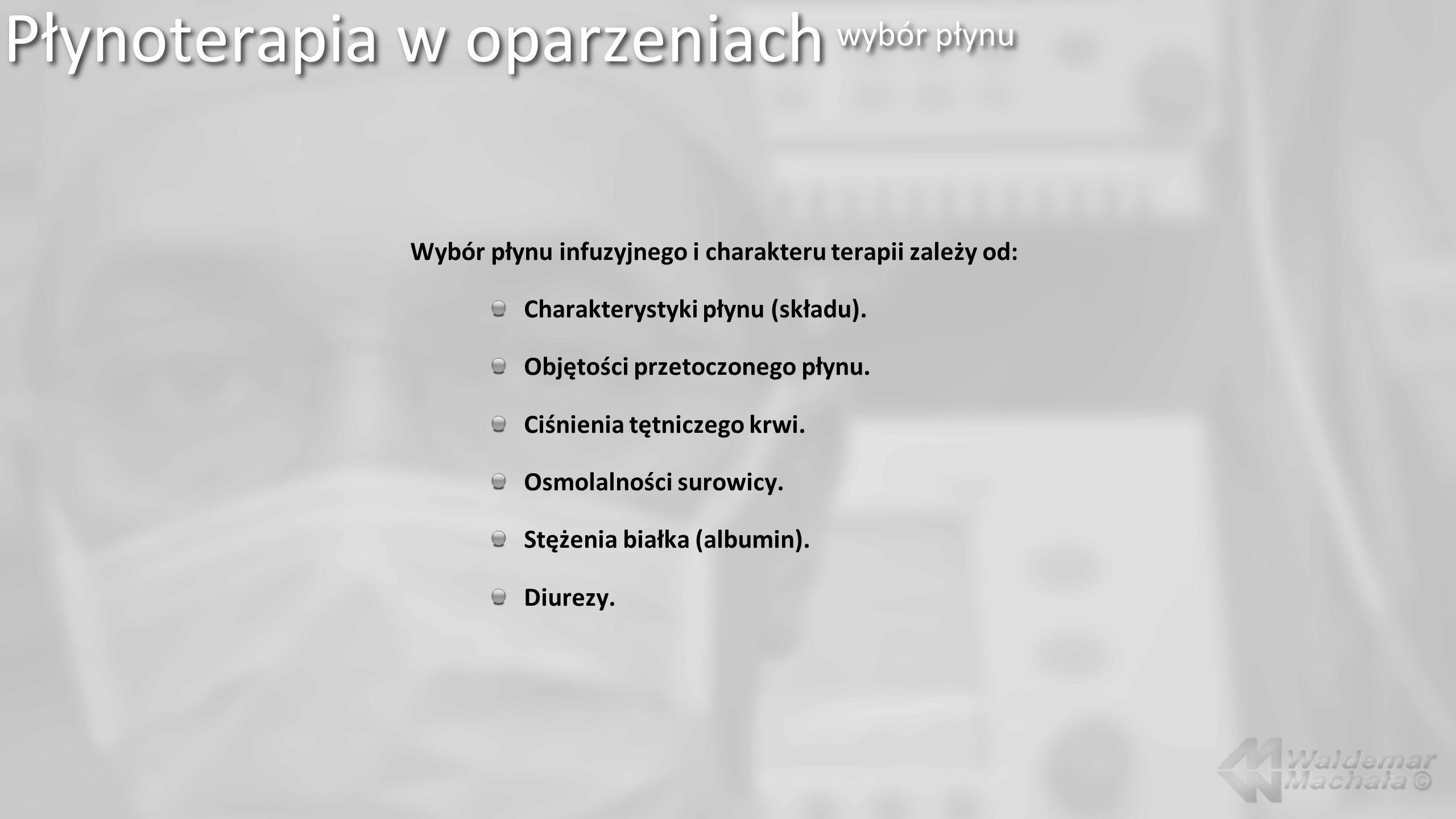 Wybór płynu infuzyjnego i charakteru terapii zależy od: Charakterystyki płynu (składu). Objętości przetoczonego płynu. Ciśnienia tętniczego krwi. Osmo