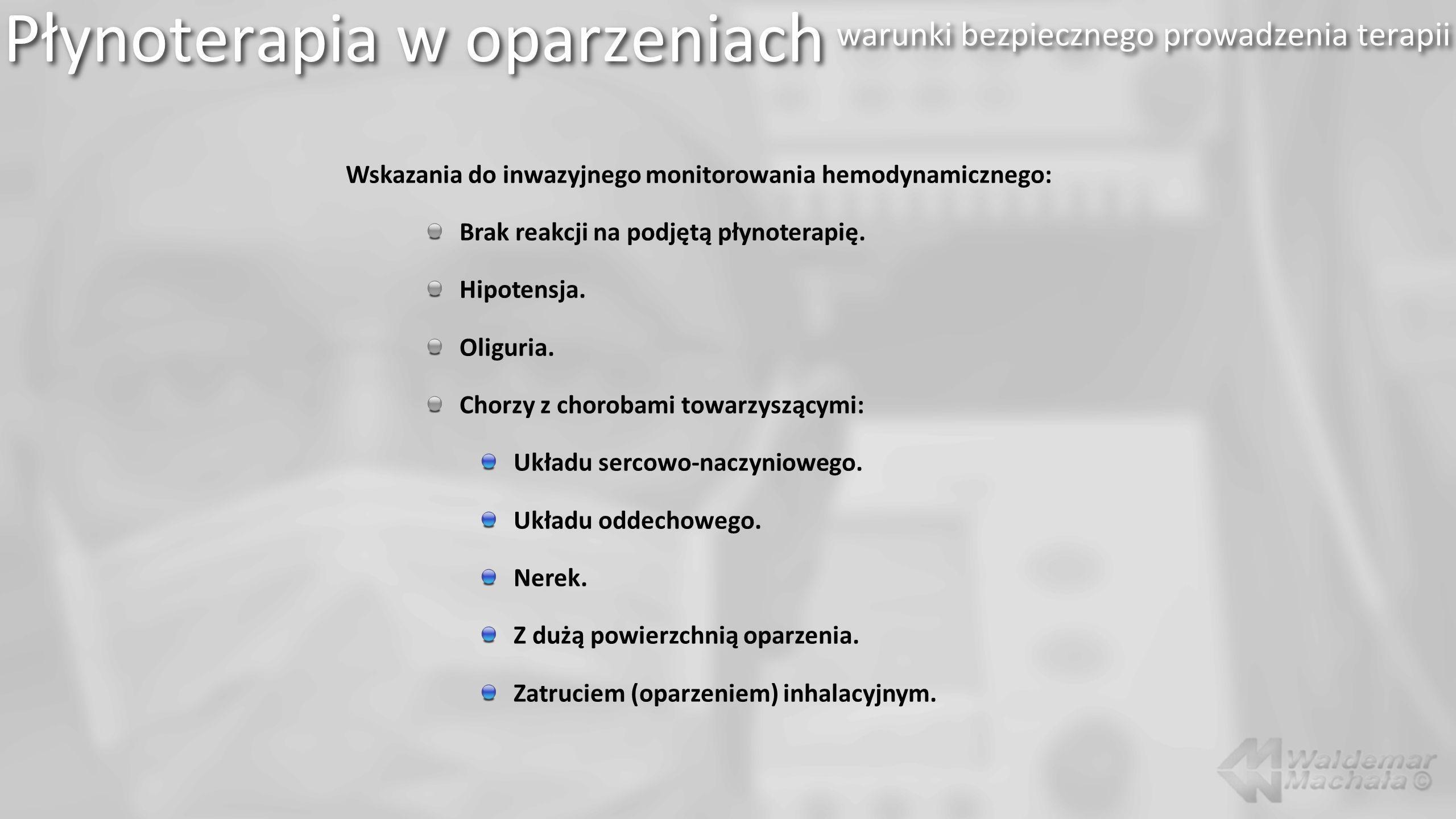 Wskazania do inwazyjnego monitorowania hemodynamicznego: Brak reakcji na podjętą płynoterapię. Hipotensja. Oliguria. Chorzy z chorobami towarzyszącymi