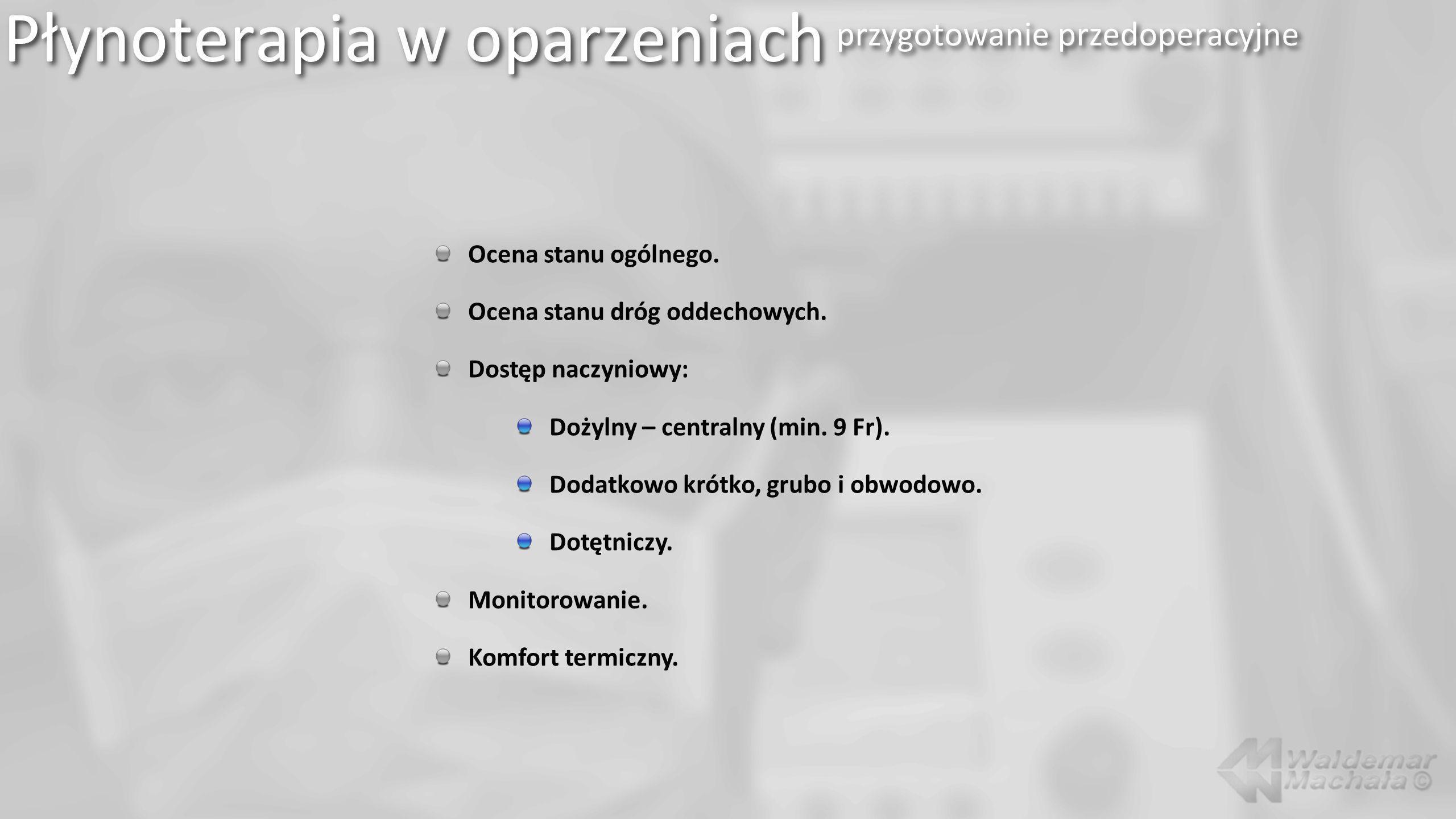 Płynoterapia w oparzeniach przygotowanie przedoperacyjne Ocena stanu ogólnego. Ocena stanu dróg oddechowych. Dostęp naczyniowy: Dożylny – centralny (m