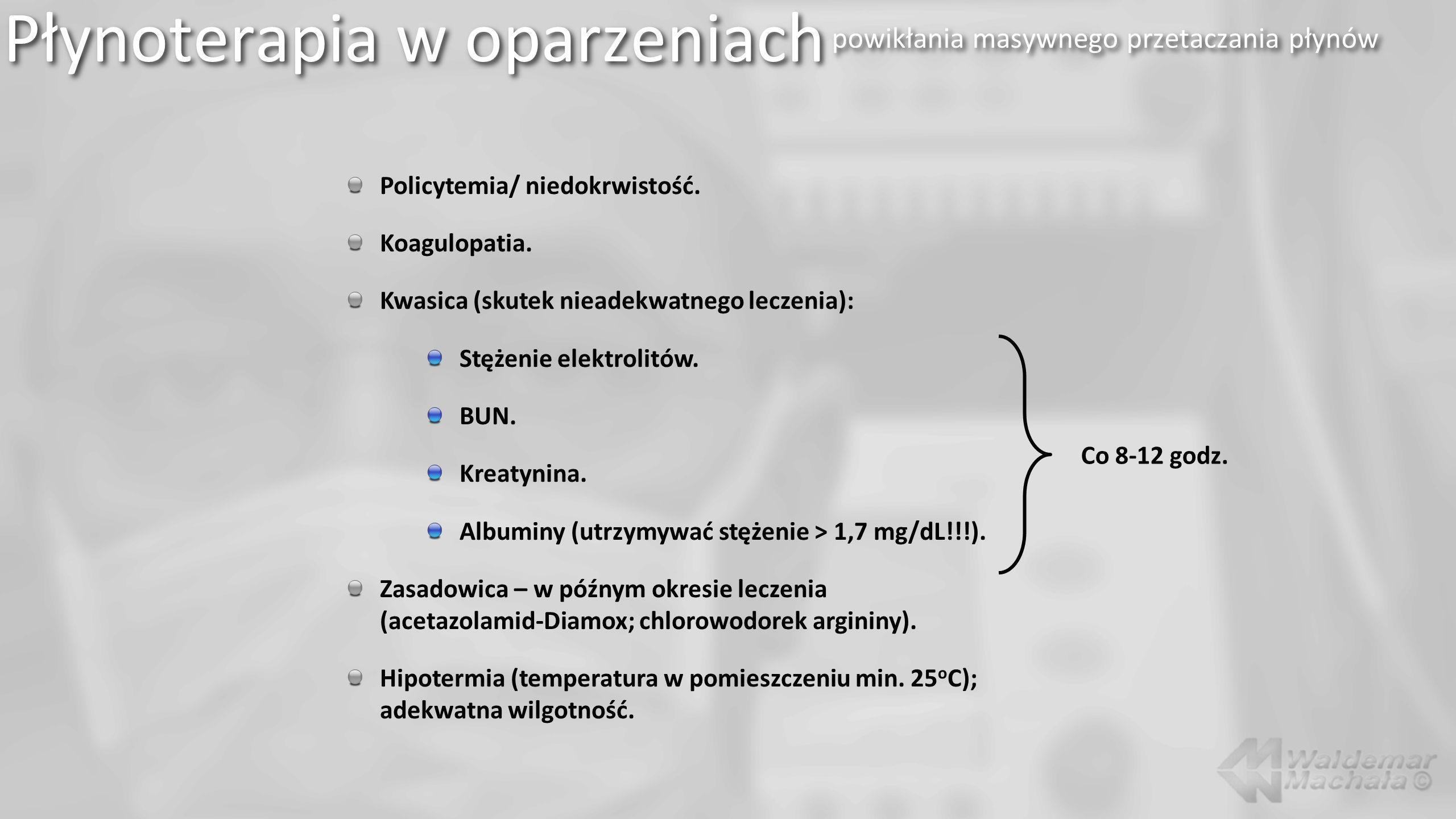 Płynoterapia w oparzeniach powikłania masywnego przetaczania płynów Policytemia/ niedokrwistość. Koagulopatia. Kwasica (skutek nieadekwatnego leczenia
