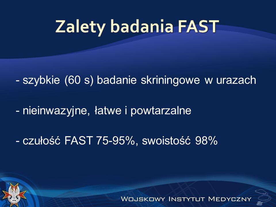 - szybkie (60 s) badanie skriningowe w urazach - nieinwazyjne, łatwe i powtarzalne - czułość FAST 75-95%, swoistość 98%