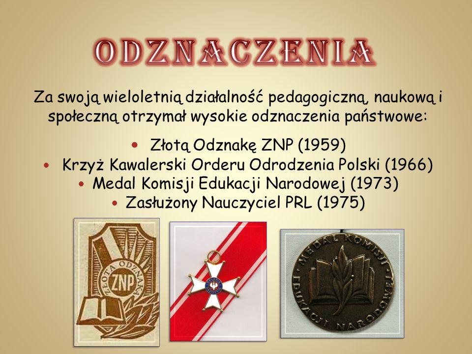 Za swoją wieloletnią działalność pedagogiczną, naukową i społeczną otrzymał wysokie odznaczenia państwowe: Złotą Odznakę ZNP (1959) Krzyż Kawalerski O
