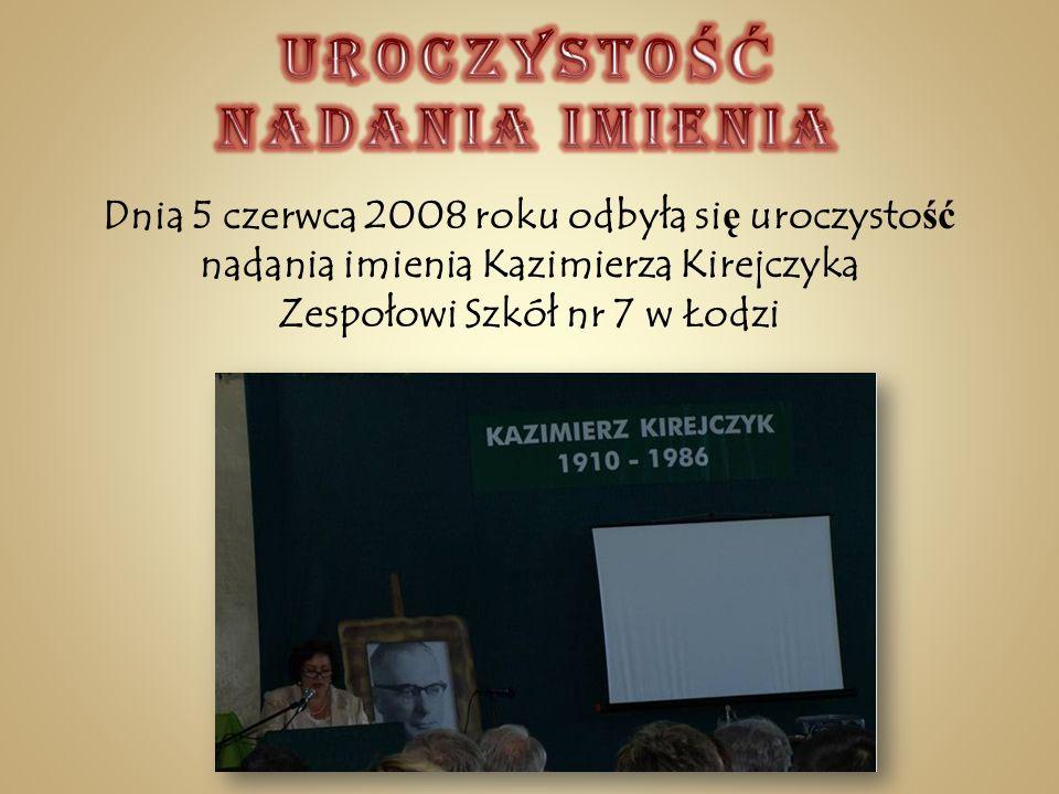 Dnia 5 czerwca 2008 roku odbyła si ę uroczysto ść nadania imienia Kazimierza Kirejczyka Zespołowi Szkół nr 7 w Łodzi