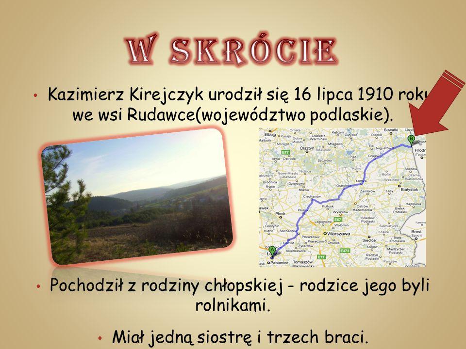 Kazimierz Kirejczyk urodził się 16 lipca 1910 roku we wsi Rudawce(województwo podlaskie). Pochodził z rodziny chłopskiej - rodzice jego byli rolnikami