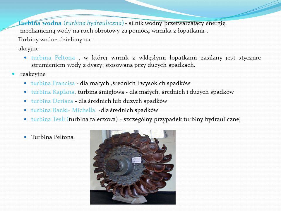 Turbina wodna (turbina hydrauliczna) - silnik wodny przetwarzający energię mechaniczną wody na ruch obrotowy za pomocą wirnika z łopatkami. Turbiny wo