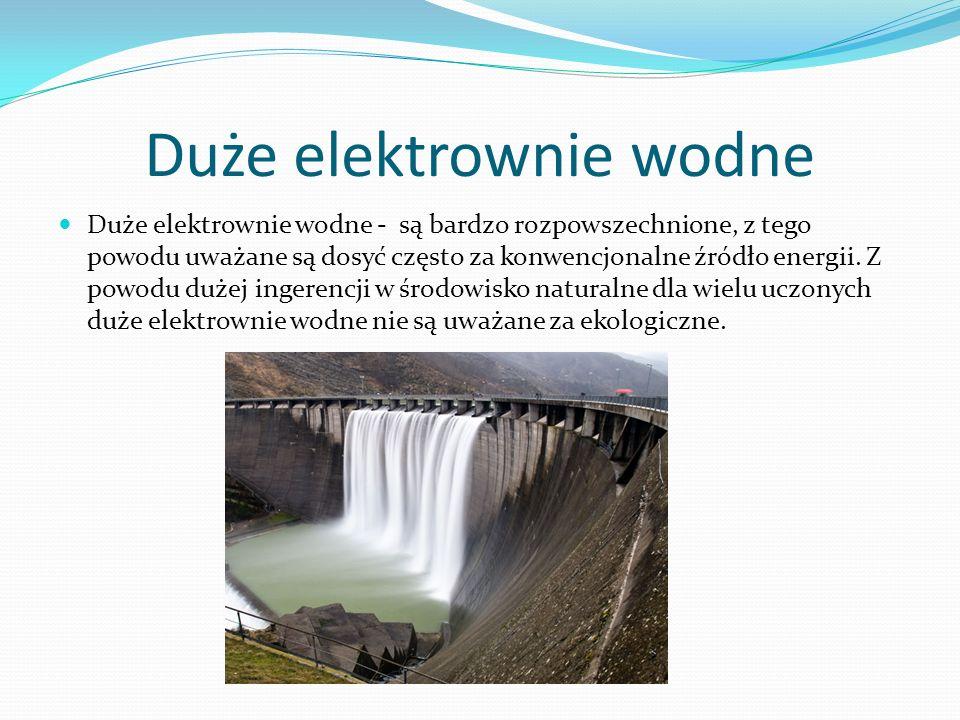 Duże elektrownie wodne Duże elektrownie wodne - są bardzo rozpowszechnione, z tego powodu uważane są dosyć często za konwencjonalne źródło energii. Z