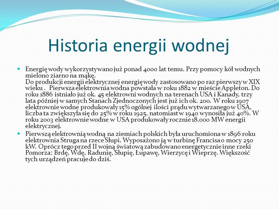 Historia energii wodnej Energię wody wykorzystywano już ponad 4000 lat temu. Przy pomocy kół wodnych mielono ziarno na mąkę. Do produkcji energii elek