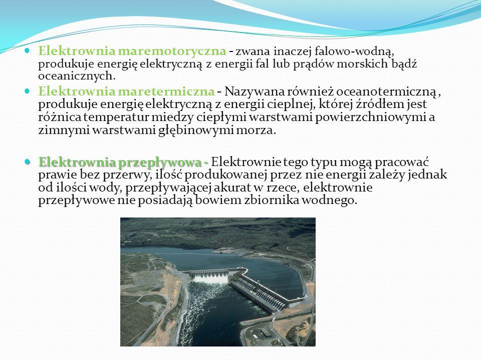 Elektrownia maremotoryczna - zwana inaczej falowo-wodną, produkuje energię elektryczną z energii fal lub prądów morskich bądź oceanicznych. Elektrowni