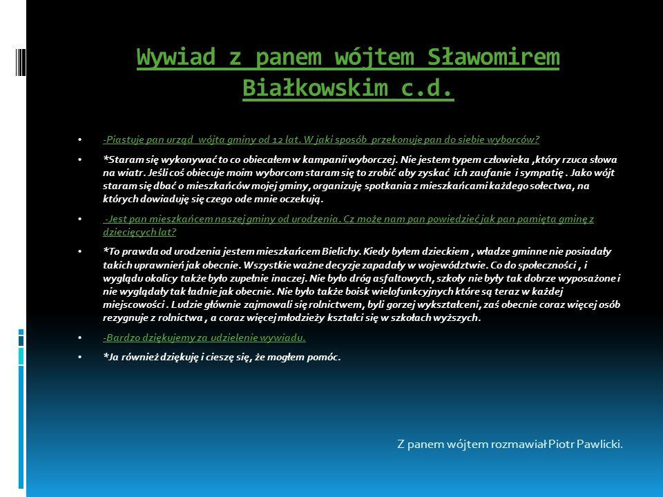 Wywiad z panem wójtem Sławomirem Białkowskim c.d. -Piastuje pan urząd wójta gminy od 12 lat. W jaki sposób przekonuje pan do siebie wyborców? *Staram