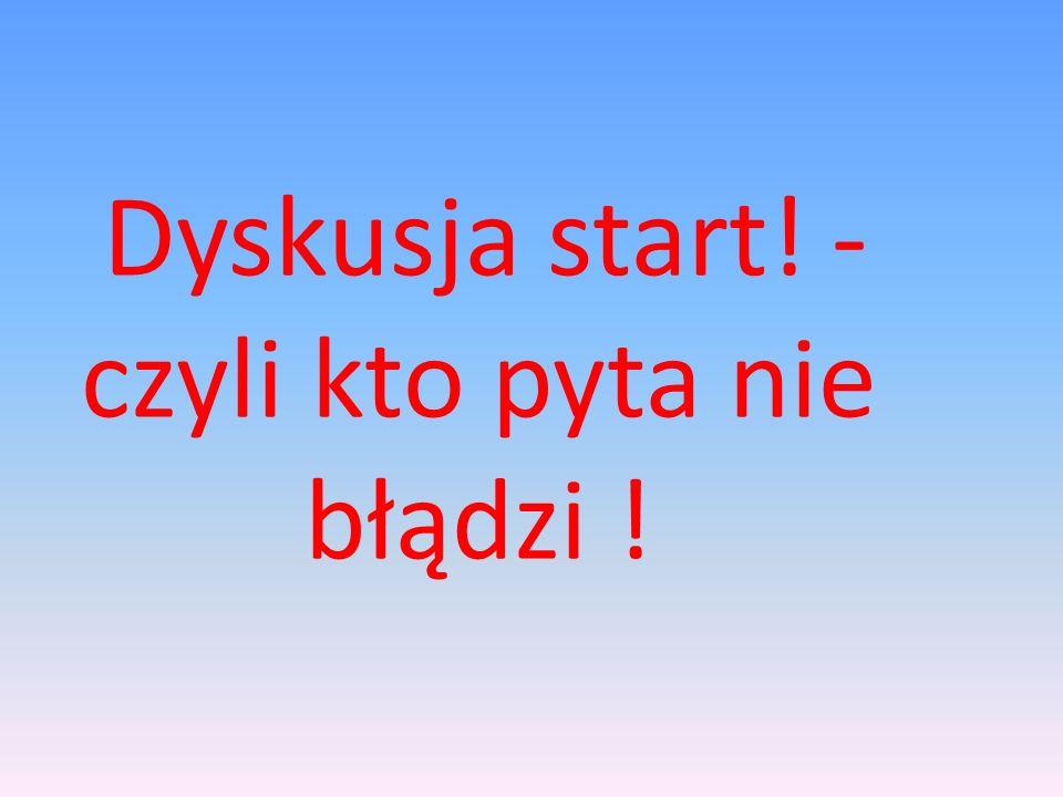 Dyskusja start! - czyli kto pyta nie błądzi !