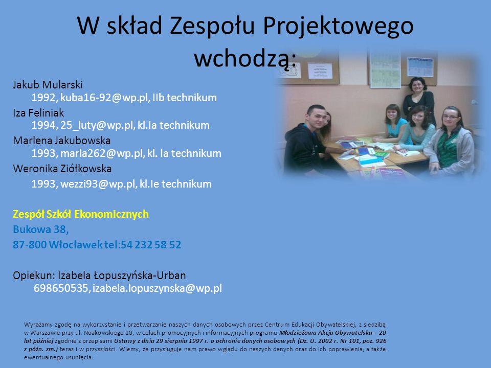 Jakub Mularski 1992, kuba16-92@wp.pl, IIb technikum Iza Feliniak 1994, 25_luty@wp.pl, kl.Ia technikum Marlena Jakubowska 1993, marla262@wp.pl, kl. Ia