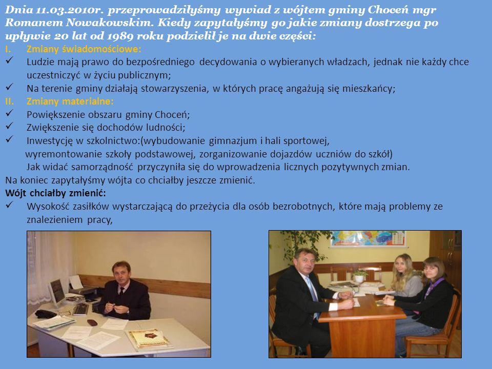 Dnia 11.03.2010r. przeprowadziłyśmy wywiad z wójtem gminy Choceń mgr Romanem Nowakowskim. Kiedy zapytałyśmy go jakie zmiany dostrzega po upływie 20 la