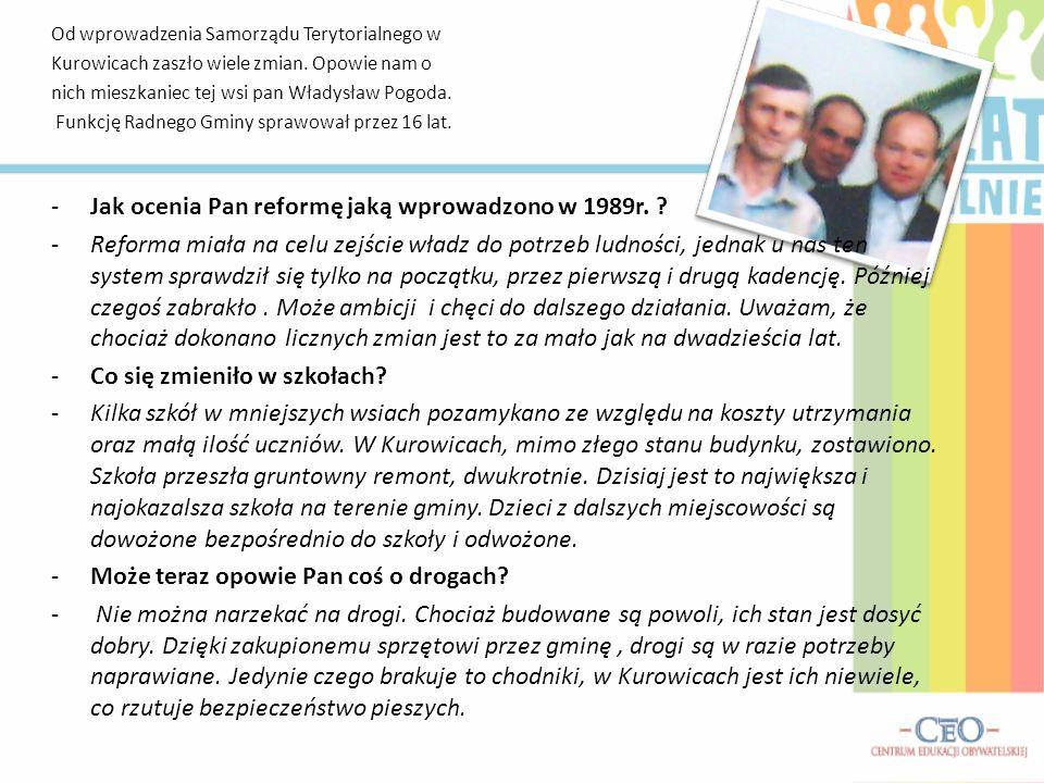 Od wprowadzenia Samorządu Terytorialnego w Kurowicach zaszło wiele zmian. Opowie nam o nich mieszkaniec tej wsi pan Władysław Pogoda. Funkcję Radnego