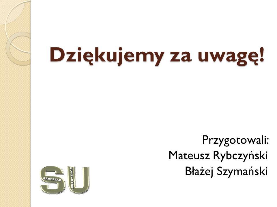 Dziękujemy za uwagę! Przygotowali: Mateusz Rybczyński Błażej Szymański