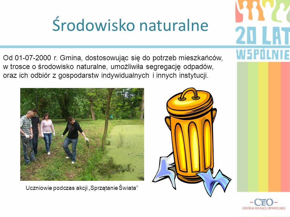Środowisko naturalne Od 01-07-2000 r. Gmina, dostosowując się do potrzeb mieszkańców, w trosce o środowisko naturalne, umożliwiła segregację odpadów,