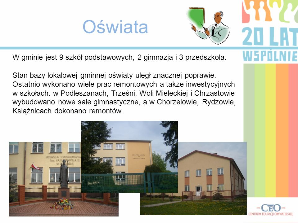W gminie jest 9 szkół podstawowych, 2 gimnazja i 3 przedszkola. Stan bazy lokalowej gminnej oświaty uległ znacznej poprawie. Ostatnio wykonano wiele p