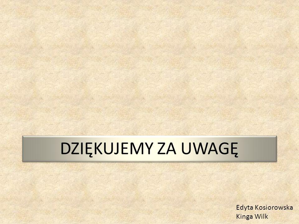 Edyta Kosiorowska Kinga Wilk DZIĘKUJEMY ZA UWAGĘ