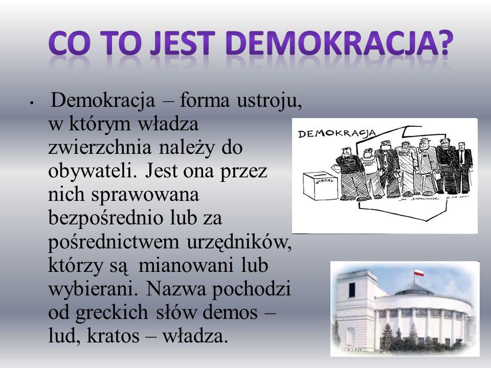 Demokracja – forma ustroju, w którym władza zwierzchnia należy do obywateli. Jest ona przez nich sprawowana bezpośrednio lub za pośrednictwem urzędnik