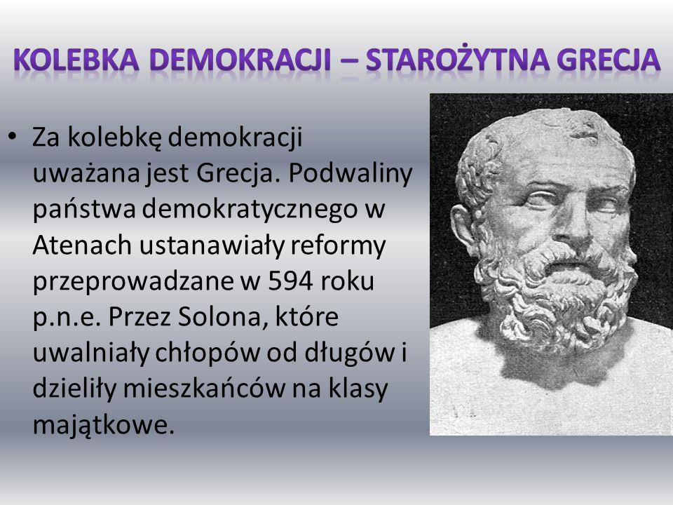 Za kolebkę demokracji uważana jest Grecja. Podwaliny państwa demokratycznego w Atenach ustanawiały reformy przeprowadzane w 594 roku p.n.e. Przez Solo