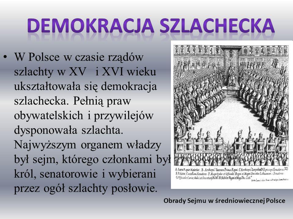 W Polsce w czasie rządów szlachty w XV i XVI wieku ukształtowała się demokracja szlachecka. Pełnią praw obywatelskich i przywilejów dysponowała szlach