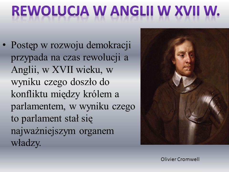 Postęp w rozwoju demokracji przypada na czas rewolucji a Anglii, w XVII wieku, w wyniku czego doszło do konfliktu między królem a parlamentem, w wynik