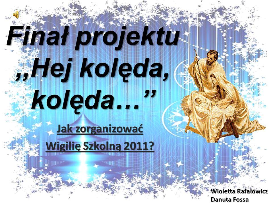 Finał projektu,,Hej kolęda, kolęda… Jak zorganizować Wigilię Szkolną 2011.