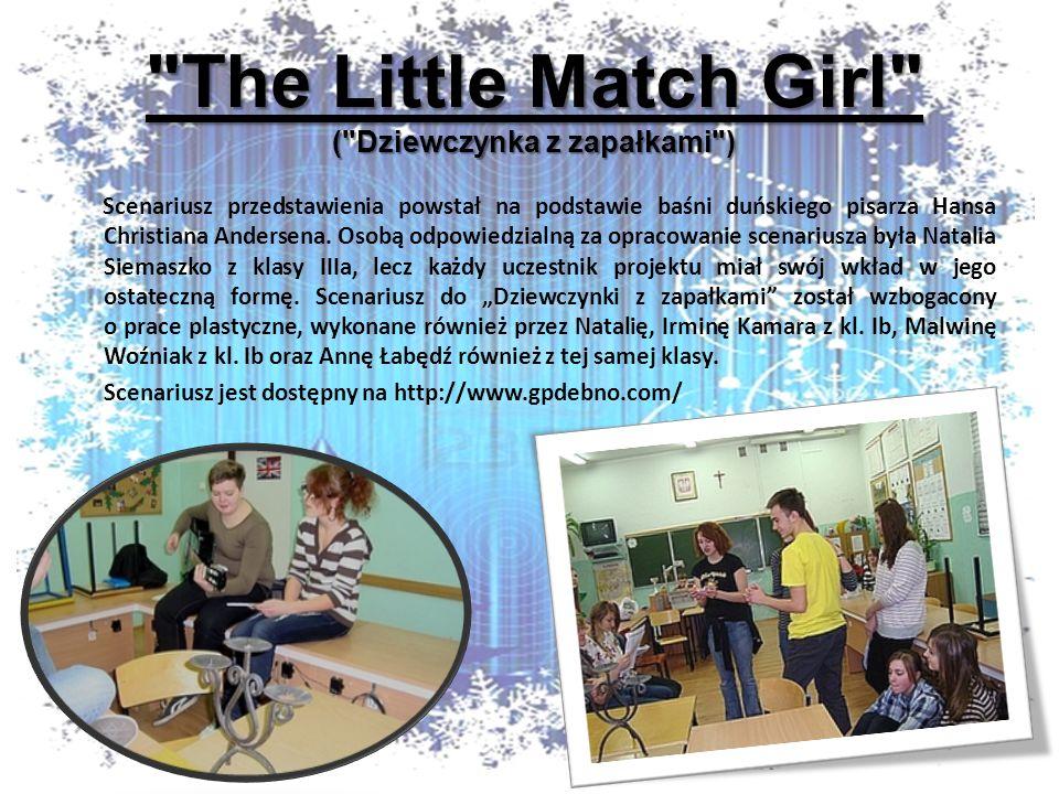 The Little Match Girl ( Dziewczynka z zapałkami ) Scenariusz przedstawienia powstał na podstawie baśni duńskiego pisarza Hansa Christiana Andersena.