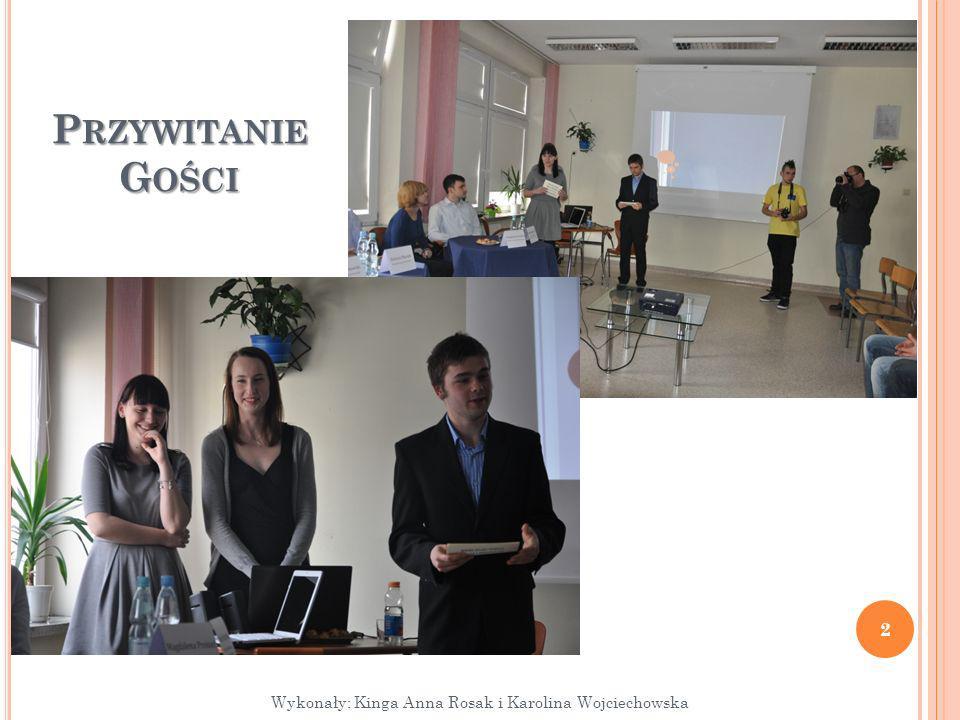 2 Wykonały: Kinga Anna Rosak i Karolina Wojciechowska P RZYWITANIE G OŚCI