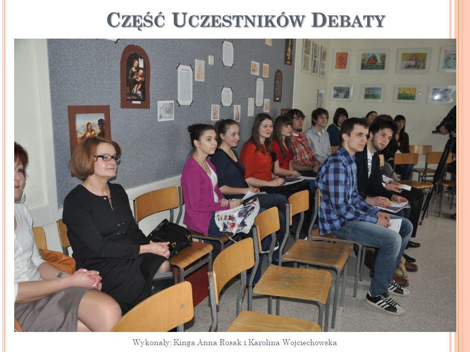 8 C ZĘŚĆ U CZESTNIKÓW D EBATY Wykonały: Kinga Anna Rosak i Karolina Wojciechowska