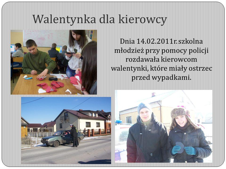 Walentynka dla kierowcy Dnia 14.02.2011r. szkolna młodzież przy pomocy policji rozdawała kierowcom walentynki, które miały ostrzec przed wypadkami.