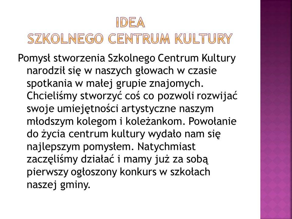Pomysł stworzenia Szkolnego Centrum Kultury narodził się w naszych głowach w czasie spotkania w małej grupie znajomych.
