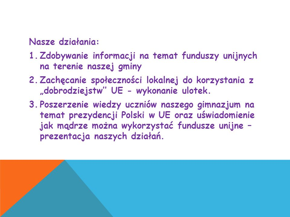 Nasze działania: 1.Zdobywanie informacji na temat funduszy unijnych na terenie naszej gminy 2.Zachęcanie społeczności lokalnej do korzystania z dobrod