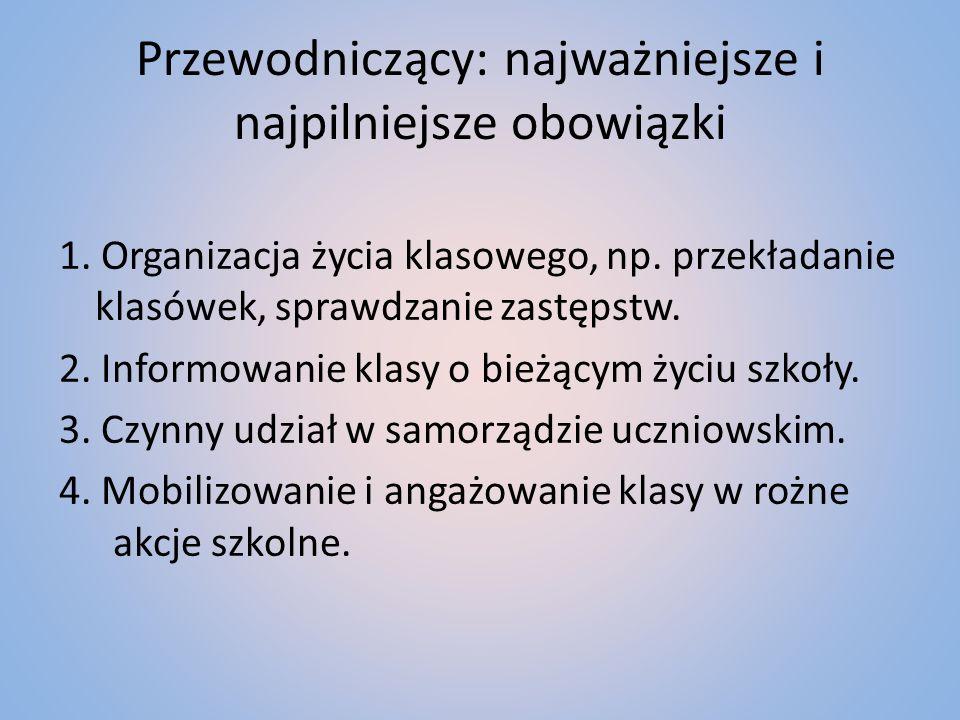 Przewodniczący: najważniejsze i najpilniejsze obowiązki 1. Organizacja życia klasowego, np. przekładanie klasówek, sprawdzanie zastępstw. 2. Informowa