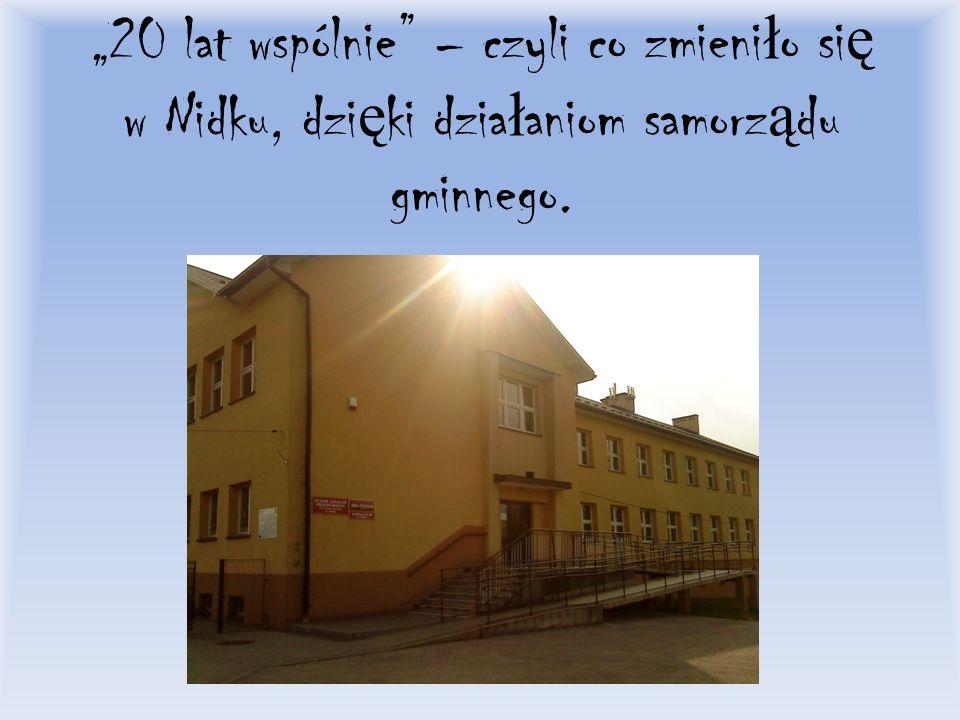 20 lat wspólnie – czyli co zmieni ł o si ę w Nidku, dzi ę ki dzia ł aniom samorz ą du gminnego.