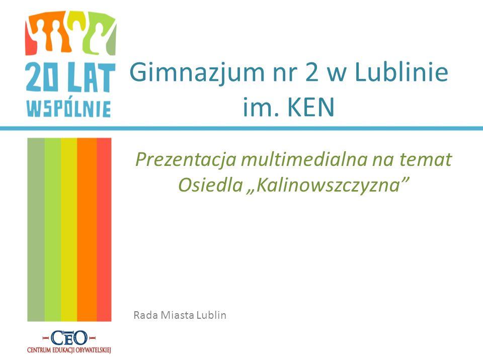 Gimnazjum nr 2 w Lublinie im. KEN Prezentacja multimedialna na temat Osiedla Kalinowszczyzna Rada Miasta Lublin
