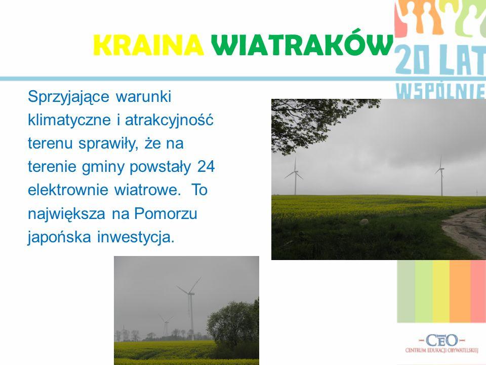 KRAINA WIATRAKÓW Sprzyjające warunki klimatyczne i atrakcyjność terenu sprawiły, że na terenie gminy powstały 24 elektrownie wiatrowe.